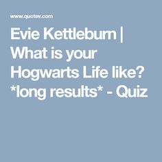 Evie Kettleburn | What is your Hogwarts Life like? *long results* - Quiz