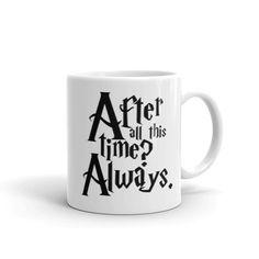 Funny Gift Mug, After All This Time Always, Coffee Mug Tea Cup 11OZ