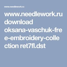 www.needlework.ru download oksana-vaschuk-free-embroidery-collection ret7fl.dst
