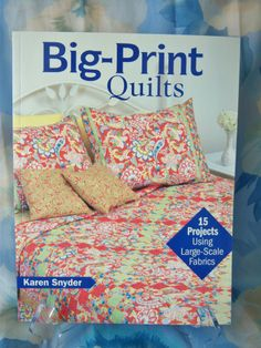 Quilt Book Big Print Quilts 15 Projects Using Large Scale Fabrics Karen Snyder **FREE SHIP** #quilts