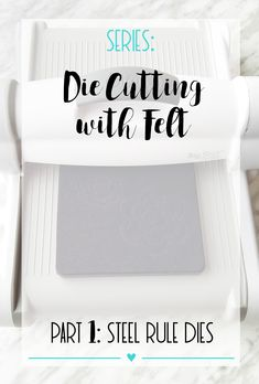 Die Cutting with Felt Series: Using Steel Rule Dies