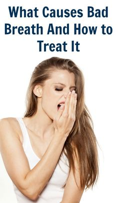 What Causes Bad Breath And How to Treat It