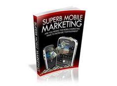 Superb Mobile Marketing - http://ebookgoldmine.net/superb-mobile-marketing/