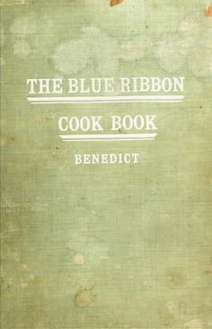 """""""The Blue Ribbon Cook Book"""" By Jennie C Benedict (1904) Published By J P Morton Company"""