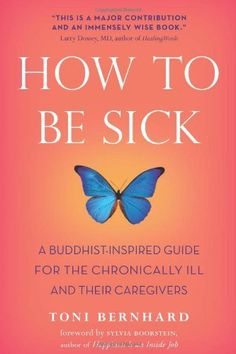 How to Be Sick: A Buddhist-Inspired Guide for the Chronically Ill and Their Caregivers by Toni Bernhard, http://www.amazon.com/dp/0861716264/ref=cm_sw_r_pi_dp_BU7Epb06SKJYX
