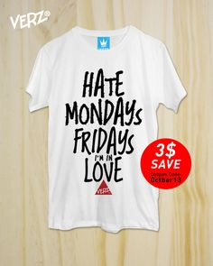 Hate Mondays, Fridays i'm in Love ,New T-Shirt ,Graphic tee, unisex, Typography tees ,men T-Shirt, Cool Tshirt ,Funny shirt,tumblr shirt by TheOctober13 on Etsy