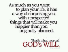 God's will is far better than any plan I could ever come up with.