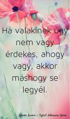 Magyar idézet Famous Quotes, Best Quotes, Book Qoutes, Motivational Quotes, Inspirational Quotes, Be A Nice Human, Cute Quotes, Wallpaper Quotes, Picture Quotes