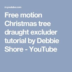 Free motion Christmas tree draught excluder tutorial by Debbie Shore - YouTube
