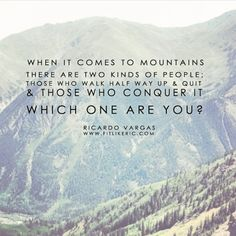 Conquer those mountains and enjoy the view...<3
