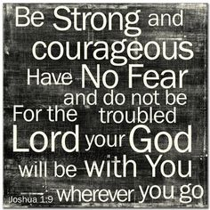 Joshua 1:9 Not only with you but surrounding you.  God is the rock you stand on (under you), a fortress around you, you're under his wings (over you), He is the Holy Spirit within you.  God has you surrounded, dear one. :)