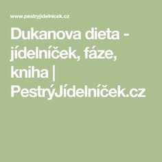 Dukanova dieta - jídelníček, fáze, kniha | PestrýJídelníček.cz Food And Drink, Fitness, Excercise, Health Fitness, Rogue Fitness