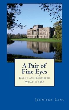 A Pair of Fine Eyes: Darcy and Elizabeth What If? #3 by Jennifer Lang