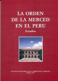 Código: 271.450985 / O. Título: La orden de la merced en el Perú : estudios. Autor institucional: Instituto Histórico de la Orden de la Merced. Catálogo: http://biblioteca.ccincagarcilaso.gob.pe/biblioteca/catalogo/ver.php?id=8099&idx=2-0000014794