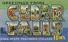 Greetings from Cedar Falls, Iowa, Home of Iowa State Teacher's College - Large Letter Postcard Photo Postcards, Vintage Postcards, Cedar Falls Iowa, University Of Northern Iowa, Teachers College, Cedar Homes, Usa Cities, Madison County, Washington County