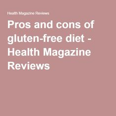 Pros and cons of gluten-free diet - Health Magazine Reviews