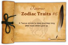 A Taurus strives to keep promises long after most others give up.