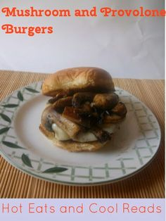Gotta love a cheesy mushroom burger! Mushroom and Provolone Burgers from Hot Eats and Cool Reads and Cookin Mimi!