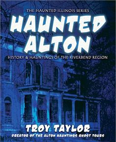 alton illinois historic | HAUNTED ALTON: BOOK BY TROY TAYLOR