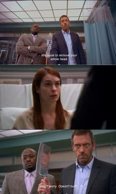 """We have to remove your whole head. Don't worry. Doesn't hurt!"" Dr. Gregory House to patient, House M.D. quotes"