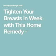 Tighten Your Breasts in Week with This Home Remedy -