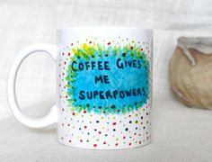 Check out this item in my Etsy shop https://www.etsy.com/uk/listing/523443373/ceramic-mug-coffee-gives-me-superpowers
