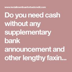 Do you need cash without any supplementary bank announcement and other lengthy faxing official procedure? If yes then installment loan for bad credit are exact and superb pecuniary offer especially for your unplanned and urgent monetary worries. http://www.installmentloanforbadcredit.com