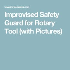 Improvised Safety Guard for Rotary Tool (with Pictures)