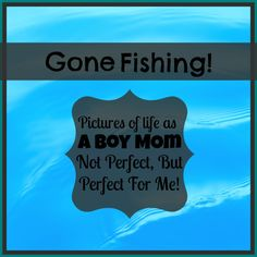 Gone Fishing! Pictures Of Life As A Boy Mom, Not Perfect, But Perfect For Me! Did God give you a different family than the one you always imagined too?