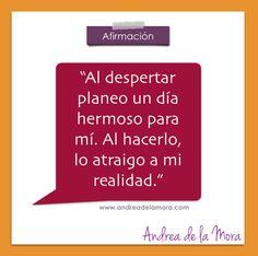 Afirmación: Al despertar planeo un día hermoso para mí. Al hacerlo, lo atraigo a mi realidad. | Andrea de la Mora