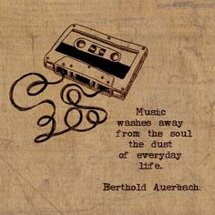 Music washes away from the soul the dust of everyday life. Berthold Auerbach