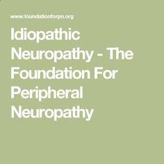 Idiopathic Neuropathy - The Foundation For Peripheral Neuropathy