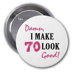 Damn Good 70th Birthday Gifts Button