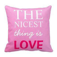 The Nicest Thing Is Love Pillow day ideas Valentines Day, Throw Pillows, Gift Ideas, Love, Gifts, Valentine's Day Diy, Amor, Toss Pillows, Presents