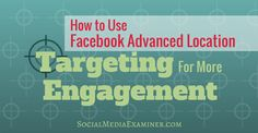 How to Use Advanced Location Targeting for More Engagement Facebook News, Facebook Marketing, Online Marketing, Digital Marketing, Small Business Marketing, Content Marketing, Social Media Marketing, Social Media Branding, Social Media Tips