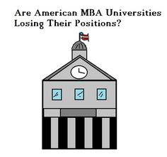 U.S. schools have long been known as a place where higher education excells. Over the past decade European and Asian MBA schools have started to take preference and superseded many American schools. A study by Collet & Vives (2014) discusses how the face of the American university has changed and why European and Asian schools are starting to reach top spots in business education.