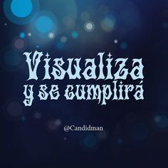 """Visualiza y se cumplirá"". @candidman #Frases #Motivacion #Candidman"