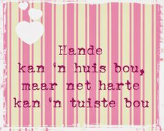 Hande kan 'n huis bou maar net harte kan 'n tuiste bou Me Quotes, Qoutes, Afrikaanse Quotes, Brother Printers, Wall Decal Sticker, Quote Posters, Wise Words, How To Memorize Things, Inspirational Quotes