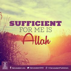 Sufficient for me is Allah s.w.t.