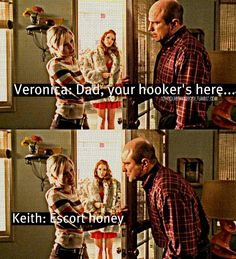 Keith Mars | 10 Reasons Why I Love Veronica Mars  Veronica Mars quotes Keith…