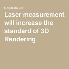 Laser measurement will increase the standard of 3D Rendering
