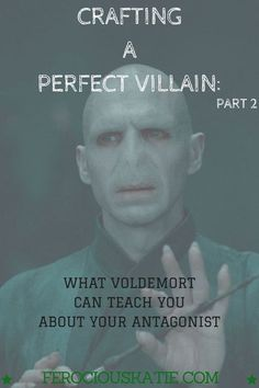 Crafting The Perfect Villain: What Voldemort Can Teach You About Your Antagonist Part 2 | FerociousKatie.com
