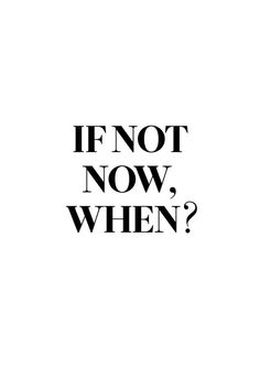 If Not Now, When Print. More Motivational Typography Quote Graphic Prints / Office Posters at http://sherrywither.etsy.com. Prices from USD $6. We ship worldwide