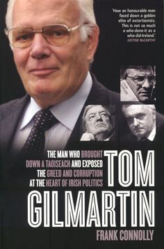 Tom Gilmartin: The Man Who Brought Down a Taoiseach and Exposed the Greed and Corruption at the Heart of Irish Politics: Amazon.co.uk: Frank Connolly: 9780717160471: Books