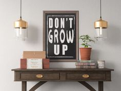 Don't Grow Up Quote Art Print, Motivational Inspirational Poster Sign Printable  Design office kitchen home decor man cave by ShamanAlternative on Etsy