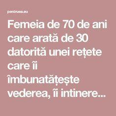 Femeia de 70 de ani care arată de 30 datorită unei rețete care îi îmbunatățește vederea, îi intinerește pielea și îi îngroașă firul de păr