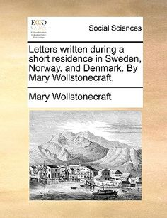 Published in 1796, when a woman's traveling without a male escort was thought daring and Scandinavia considered exotic and distant by the English. Wollstonecraft made the trip, accompanied by her small daughter and a maid, and the resulting book was a success. Part travelogue, part memoir, it still reads well today.