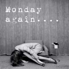 oh Monday...