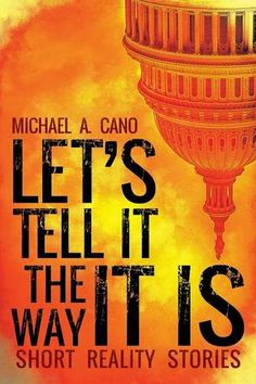 Let's Tell It the Way It Is: Short Reality Stories by Michael a. Cano,http://www.amazon.com/dp/1600479502/ref=cm_sw_r_pi_dp_ZwYmtb14DHCG8H2F