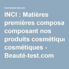 INCI : Matières premières composant nos produits cosmétiques - Beauté-test.com